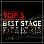 Top 5 Best Stage Designs Ever